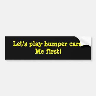Let's play bumper cars! Me first! Bumper Sticker