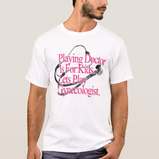 Lets Play Gynecologist T-Shirt