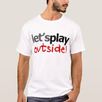 Let's Play Outside! T-Shirt