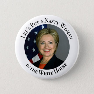 Lets Put a Nasty Woman in the White House Pinback Button