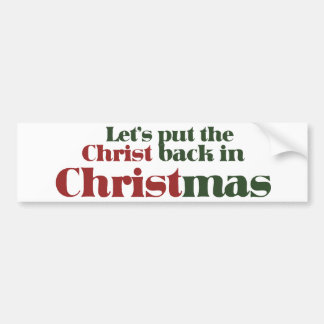 Let's put the Christ back in Christmas Bumper Sticker