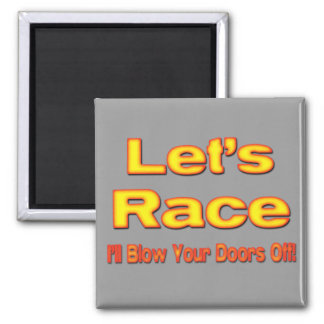 Let's Race I'll Blow Your Doors Off! ylw 2 Inch Square Magnet