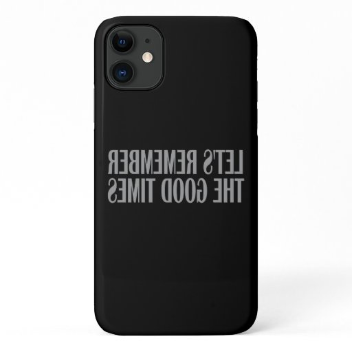 Let's remember the good times iPhone 11 case