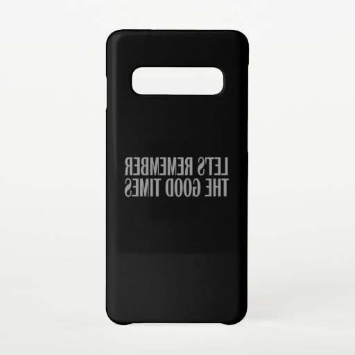 Let's remember the good times samsung galaxy s10 case