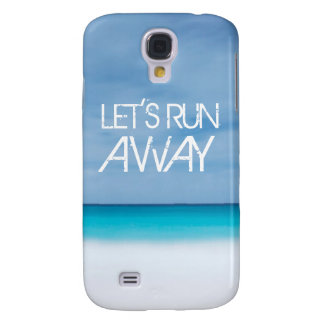 Let's Run Away quote travel saying beach ocean Samsung Galaxy S4 Cases