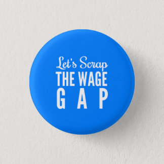 Let's Scrap The Wage Gap Pinback Button