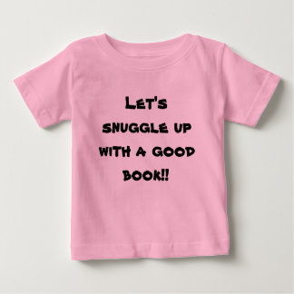 Let's snuggle up with a good book!! baby T-Shirt
