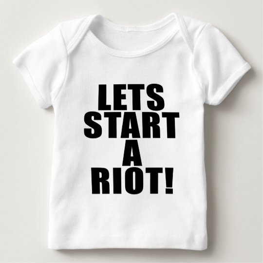 Lets Start A Riot! Baby T-Shirt