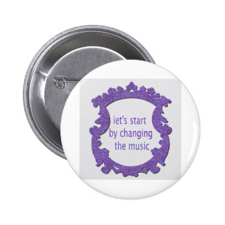 let's start by changing the music pinback button