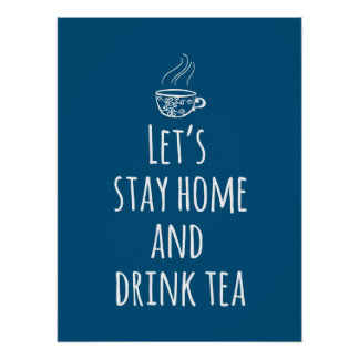 Let's Stay Home and Drink Tea - light text Poster