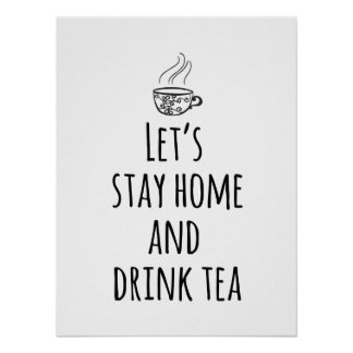 Let's Stay Home and Drink Tea Poster