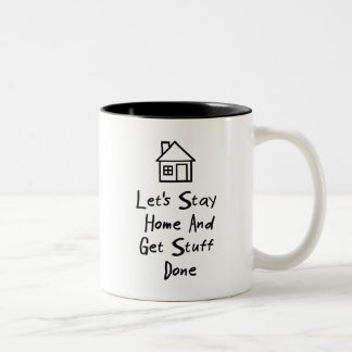 Let's Stay Home And Get Stuff Done Two-Tone Coffee Mug