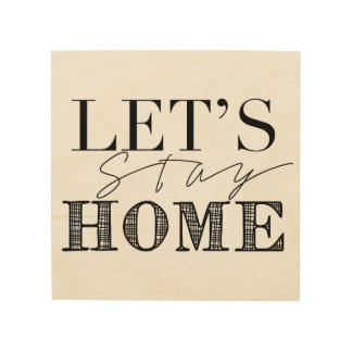 Lets Stay Home   Statement Wall Decor