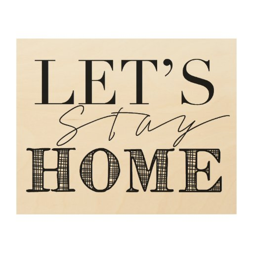 Lets Stay Home Statement Wall Decor Wood Wall Decor Zazzle
