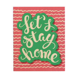 Let's Stay Home Wood Print