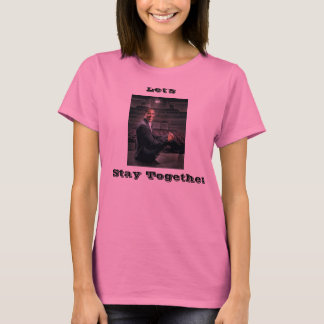 Lets Stay Together T-Shirt