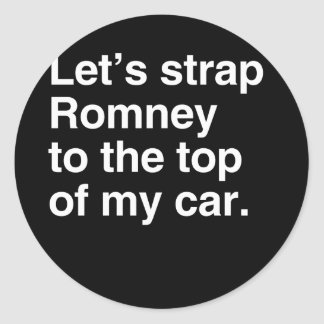 Let's strap Romney to the top of my car.png Classic Round Sticker