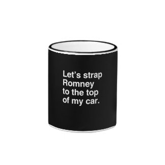 Let's strap Romney to the top of my car.png Mug