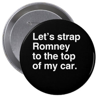 Let's strap Romney to the top of my car.png Pinback Button