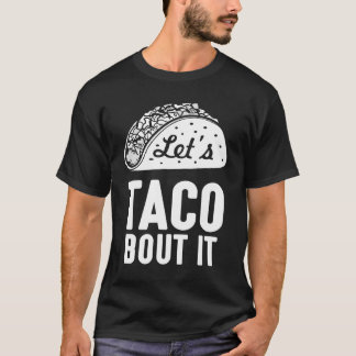 Let's Taco Bout It T-Shirt Humorous Shirt Novelty