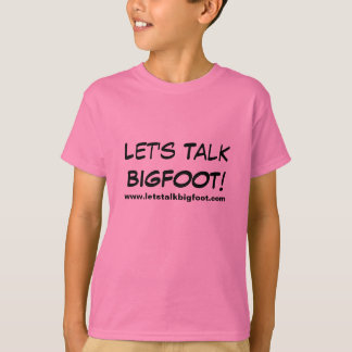 Let's Talk Bigfoot Girls! T-Shirt