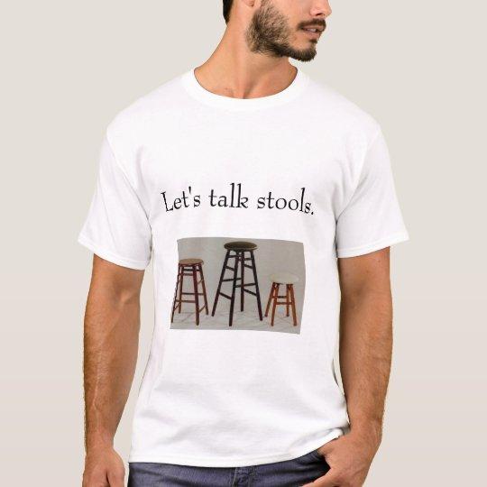 Let's talk stools. T-Shirt