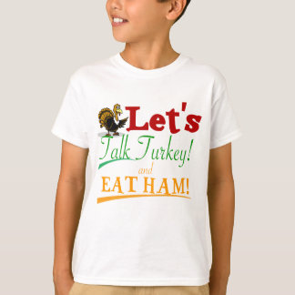 LET'S TALK TURKEY AND EAT HAM (THANKSGIVING) T-Shirt