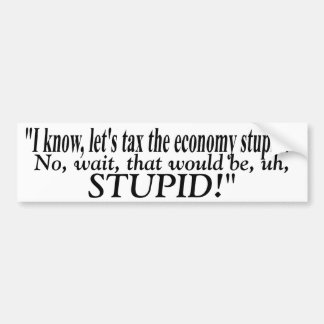 Let's Tax The Economy Stupid! ThriceTimes Car Bumper Sticker