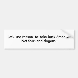 Lets  use reason  to  take back America.Not fea... Bumper Sticker