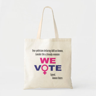 Let's win the War on Women! How? We Vote - Tote. Tote Bag
