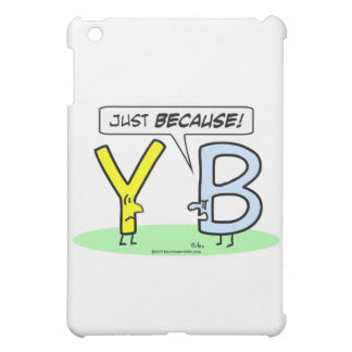 """Letter B tells Letter Y """"just because."""" Cover For The iPad Mini"""