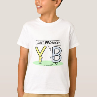 """Letter B tells Letter Y """"just because."""" T-Shirt"""