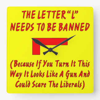 Letter L Needs To Be Banned It Looks Like A Gun Square Wall Clock