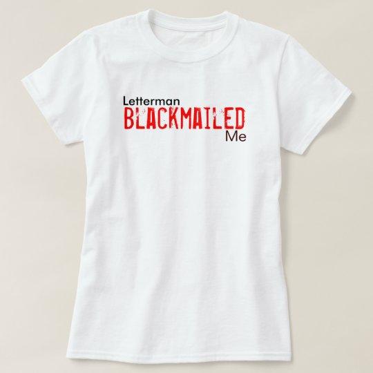 Letterman, Blackmailed, Me T-Shirt