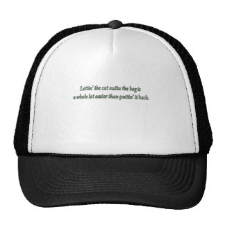 lettin the cat out of the bag is a whole lot easie trucker hat
