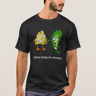 Lettuce Pray to Cheeses (Dark) T-Shirt