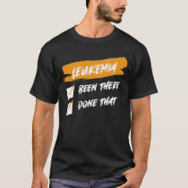 Leukemia Awareness Been There Done That Blood Canc T-Shirt