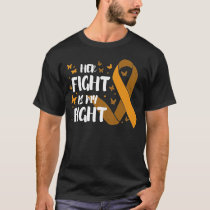 Leukemia Awareness Her Fight Is My Fight Blood Can T-Shirt