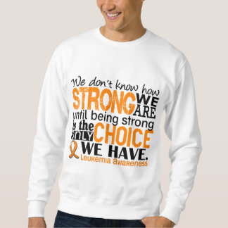 Leukemia How Strong We Are Pullover Sweatshirt