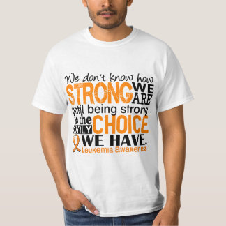 Leukemia How Strong We Are T-Shirt