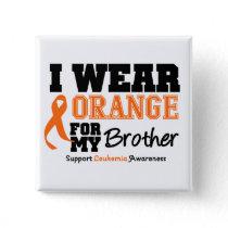 Leukemia I Wear Orange For Brother Button