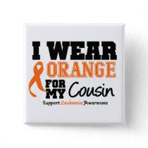 Leukemia I Wear Orange For Cousin Button