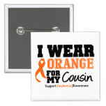 Leukemia I Wear Orange For Cousin Pinback Buttons