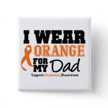 Leukemia I Wear Orange For Dad Pinback Button