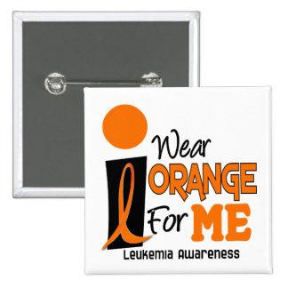 Leukemia I WEAR ORANGE FOR ME 9 Button