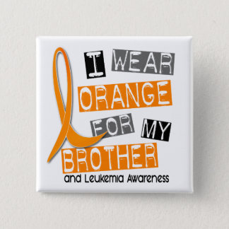 Leukemia I Wear Orange For My Brother 37 Button