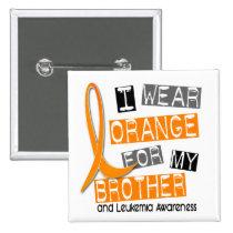 Leukemia I Wear Orange For My Brother 37 Button