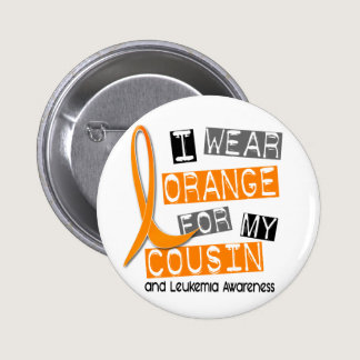Leukemia I Wear Orange For My Cousin 37 Pinback Button