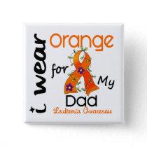 Leukemia I Wear Orange For My Dad 43 Button