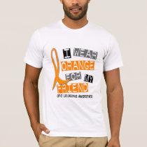 Leukemia I Wear Orange For My Friend 37 T-Shirt